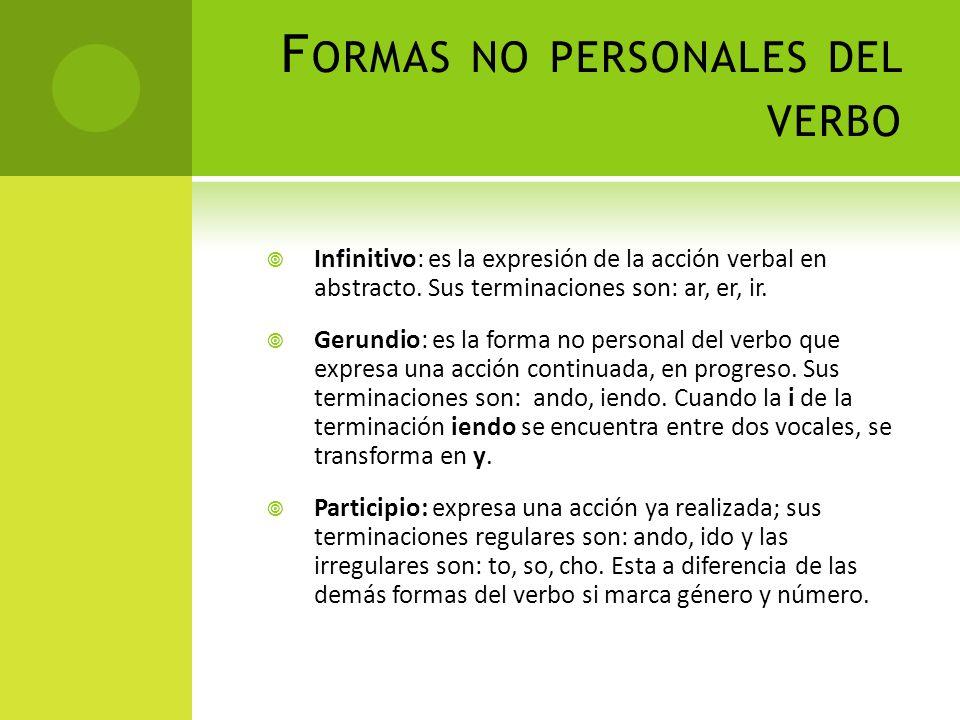 F ORMAS NO PERSONALES DEL VERBO Infinitivo: es la expresión de la acción verbal en abstracto. Sus terminaciones son: ar, er, ir. Gerundio: es la forma