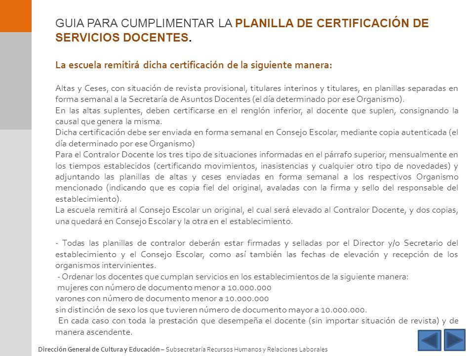 GUIA PARA CUMPLIMENTAR LA PLANILLA DE CERTIFICACIÓN DE SERVICIOS DOCENTES. La escuela remitirá dicha certificación de la siguiente manera: Altas y Ces