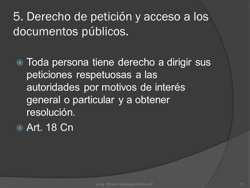 5. Derecho de petición y acceso a los documentos públicos. Toda persona tiene derecho a dirigir sus peticiones respetuosas a las autoridades por motiv