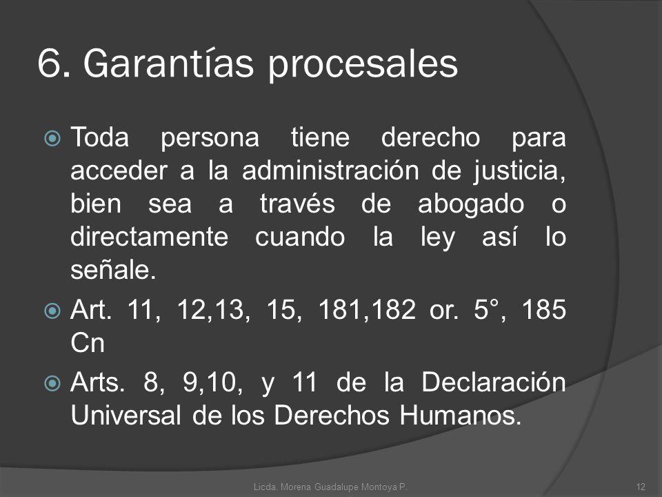 6. Garantías procesales Toda persona tiene derecho para acceder a la administración de justicia, bien sea a través de abogado o directamente cuando la