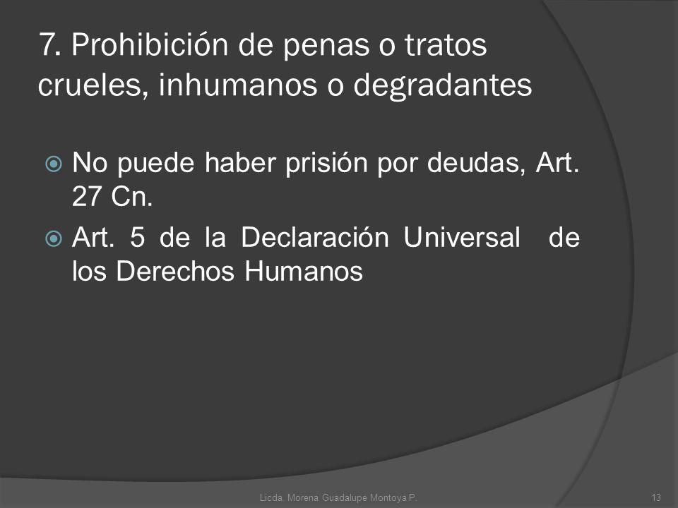 7. Prohibición de penas o tratos crueles, inhumanos o degradantes No puede haber prisión por deudas, Art. 27 Cn. Art. 5 de la Declaración Universal de