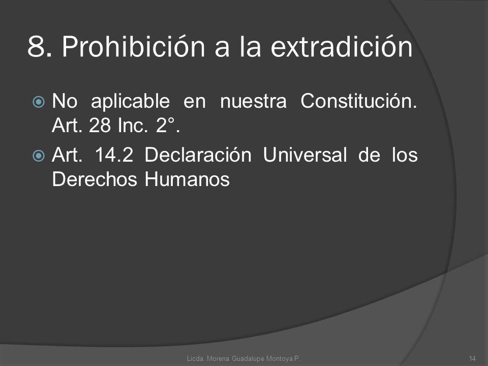 8. Prohibición a la extradición No aplicable en nuestra Constitución. Art. 28 Inc. 2°. Art. 14.2 Declaración Universal de los Derechos Humanos 14Licda