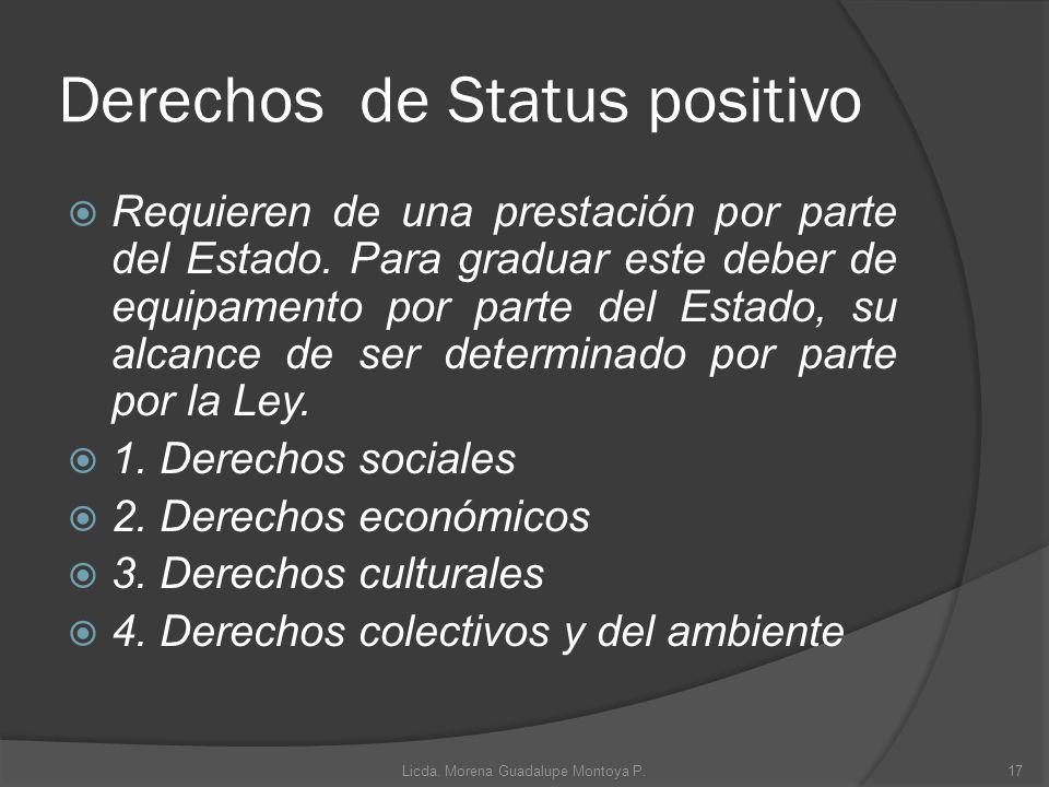 Derechos de Status positivo Requieren de una prestación por parte del Estado. Para graduar este deber de equipamento por parte del Estado, su alcance