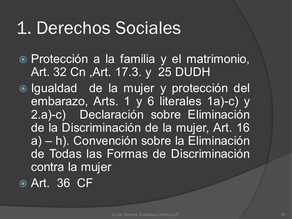 1. Derechos Sociales Protección a la familia y el matrimonio, Art. 32 Cn,Art. 17.3. y 25 DUDH Igualdad de la mujer y protección del embarazo, Arts. 1