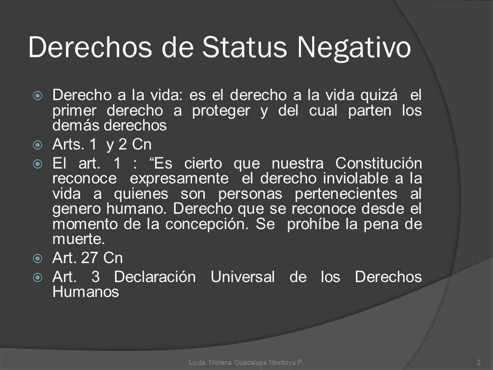 Derechos de Status Negativo Derecho a la vida: es el derecho a la vida quizá el primer derecho a proteger y del cual parten los demás derechos Arts. 1