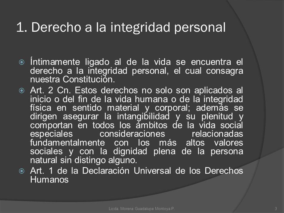 1. Derecho a la integridad personal Íntimamente ligado al de la vida se encuentra el derecho a la integridad personal, el cual consagra nuestra Consti