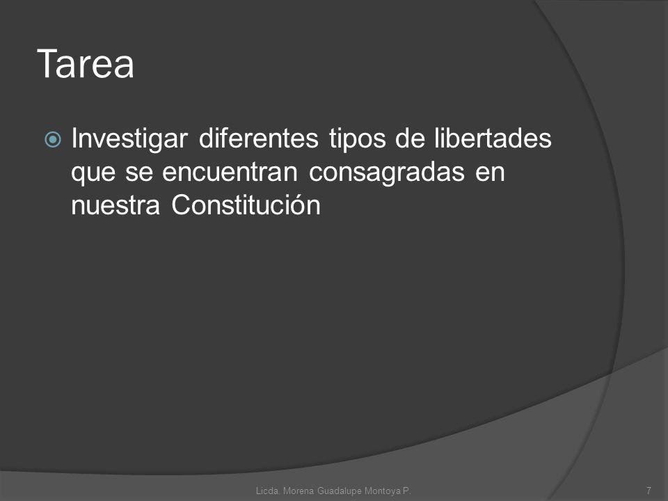 Tarea Investigar diferentes tipos de libertades que se encuentran consagradas en nuestra Constitución 7Licda. Morena Guadalupe Montoya P.