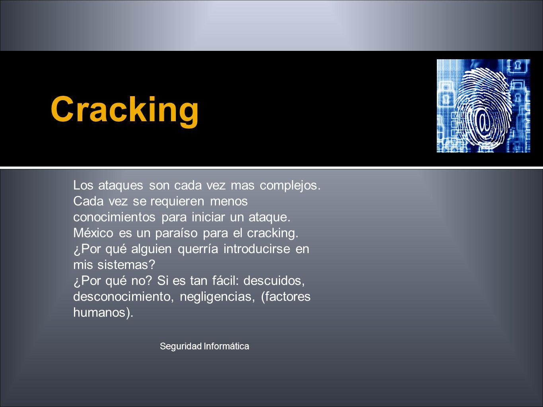 Cracking Seguridad Informática Los ataques son cada vez mas complejos. Cada vez se requieren menos conocimientos para iniciar un ataque. México es un