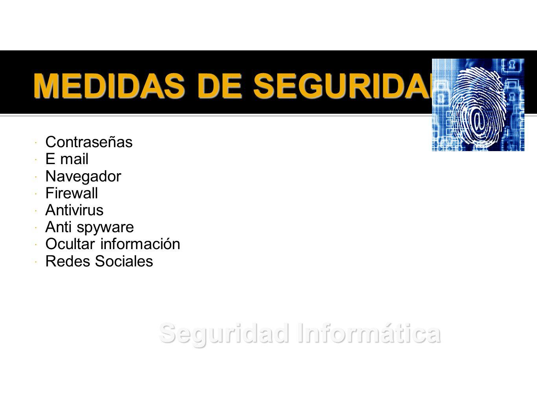 MEDIDAS DE SEGURIDAD Contraseñas E mail Navegador Firewall Antivirus Anti spyware Ocultar información Redes Sociales Seguridad Informática