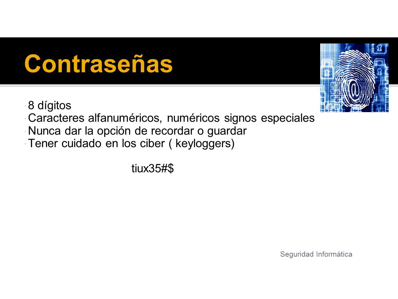 Contraseñas 8 dígitos Caracteres alfanuméricos, numéricos signos especiales Nunca dar la opción de recordar o guardar Tener cuidado en los ciber ( key