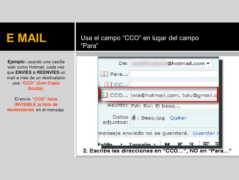 E MAIL Ejemplo: usando una casilla web como Hotmail, cada vez que ENVÍES o REENVÍES un mail a más de un destinatario usa CCO (Con Copia Oculta). El en