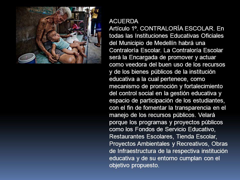 CONCEJO DE MEDELLIN ACUERDO MUNICIPAL N° 41 DE 2010 Por el cual se crea la Contraloría Escolar en las Instituciones Educativas Oficiales del Municipio de Medellín EL CONCEJO DE MEDELLÍN En uso de sus atribuciones constitucionales, legales y en especial las conferidas por el Artículo 313 de la Constitución Política de Colombia y la ley 136 de 1994.