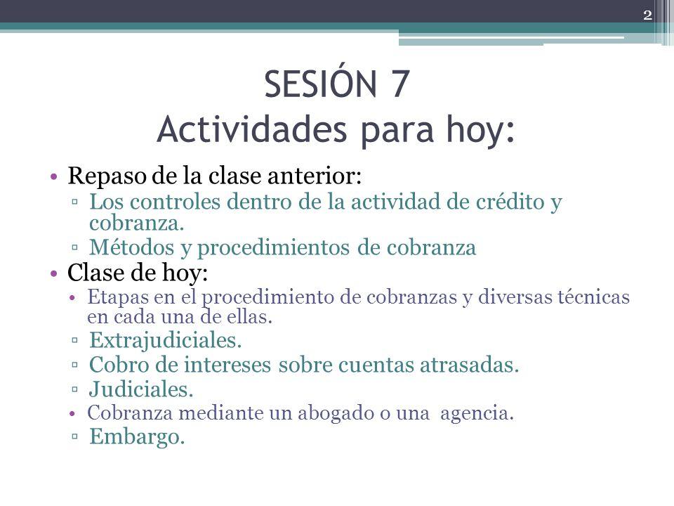 SESIÓN 7 Actividades para hoy: Repaso de la clase anterior: Los controles dentro de la actividad de crédito y cobranza. Métodos y procedimientos de co