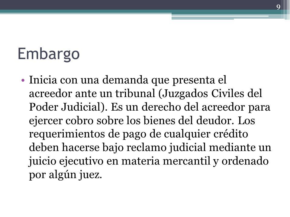 Embargo Inicia con una demanda que presenta el acreedor ante un tribunal (Juzgados Civiles del Poder Judicial). Es un derecho del acreedor para ejerce