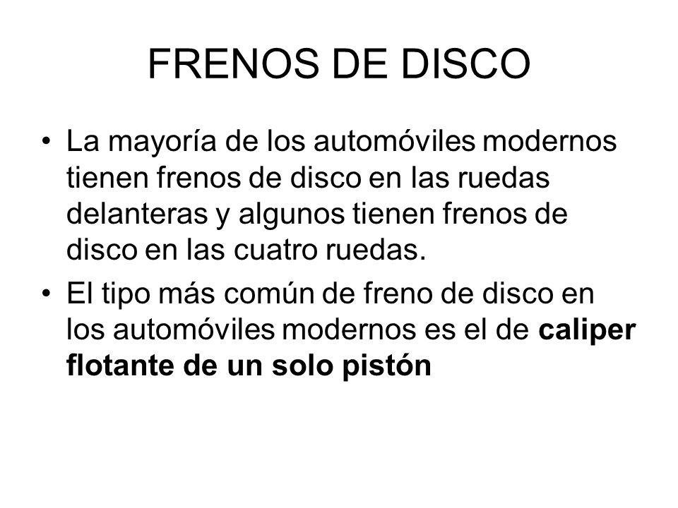 FRENOS DE DISCO La mayoría de los automóviles modernos tienen frenos de disco en las ruedas delanteras y algunos tienen frenos de disco en las cuatro