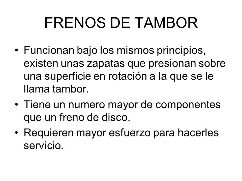 FRENOS DE TAMBOR Funcionan bajo los mismos principios, existen unas zapatas que presionan sobre una superficie en rotación a la que se le llama tambor