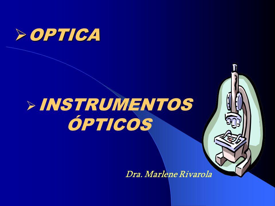 OPTICA OPTICA INSTRUMENTOS ÓPTICOS Dra. Marlene Rivarola
