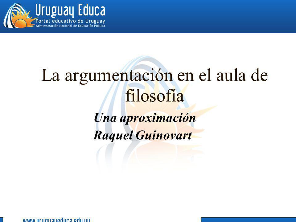 La argumentación en el aula de filosofía Una aproximación Raquel Guinovart