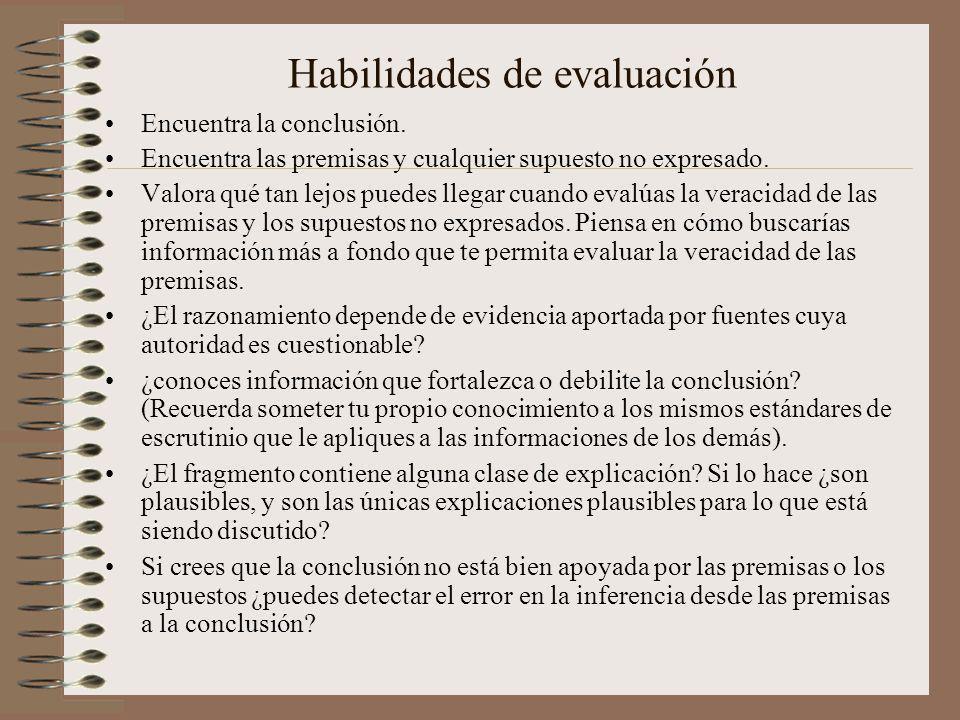 Habilidades de evaluación Encuentra la conclusión. Encuentra las premisas y cualquier supuesto no expresado. Valora qué tan lejos puedes llegar cuando