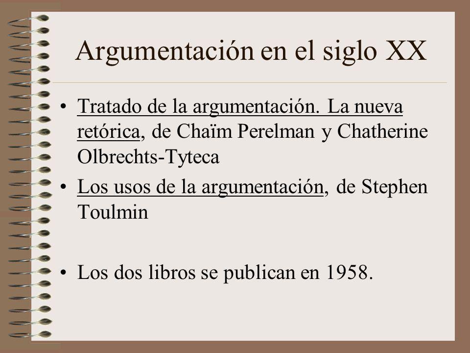 Argumentación en el siglo XX Tratado de la argumentación. La nueva retórica, de Chaïm Perelman y Chatherine Olbrechts-Tyteca Los usos de la argumentac