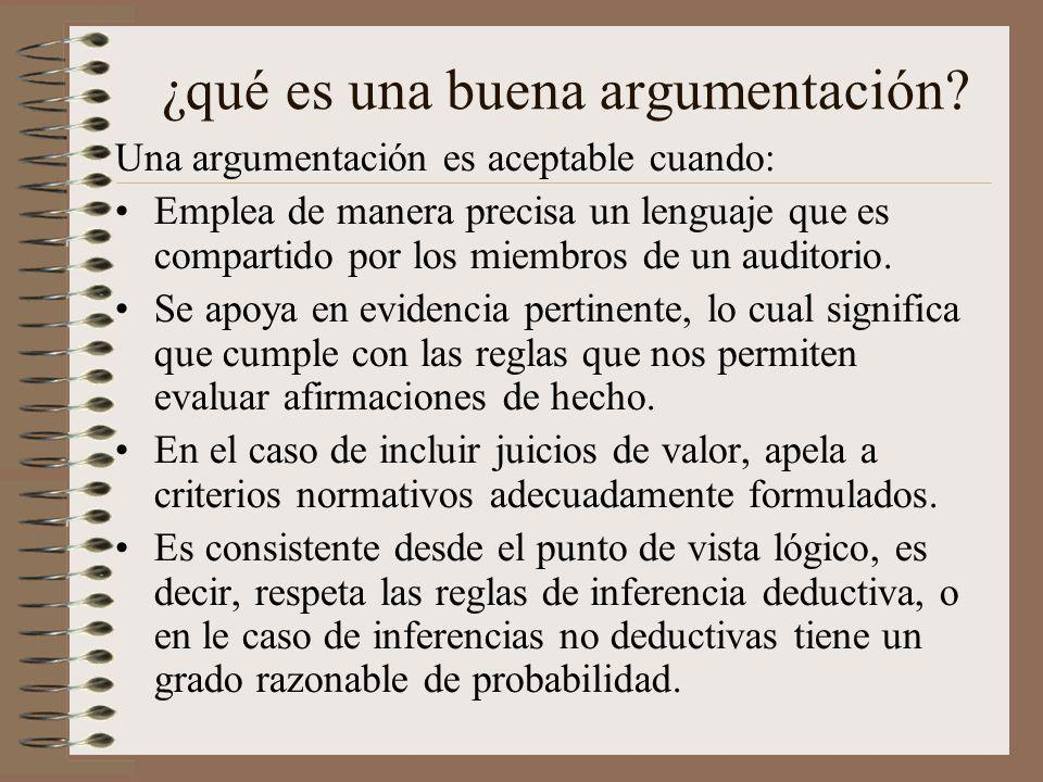 ¿qué es una buena argumentación? Una argumentación es aceptable cuando: Emplea de manera precisa un lenguaje que es compartido por los miembros de un