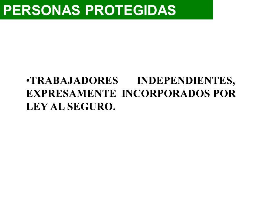 PERSONAS PROTEGIDAS TRABAJADORES INDEPENDIENTES, EXPRESAMENTE INCORPORADOS POR LEY AL SEGURO.