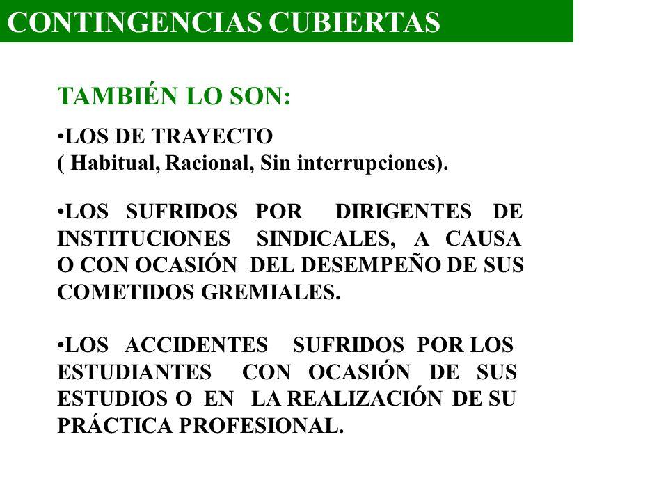 CONTINGENCIAS CUBIERTAS TAMBIÉN LO SON: LOS DE TRAYECTO ( Habitual, Racional, Sin interrupciones). LOS SUFRIDOS POR DIRIGENTES DE INSTITUCIONES SINDIC