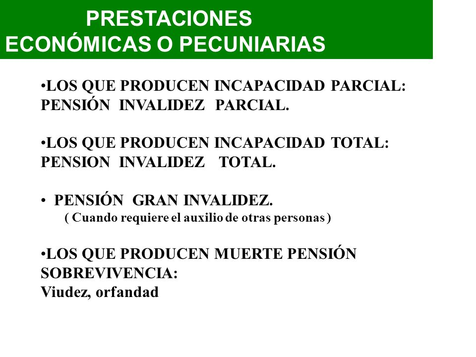 PRESTACIONES ECONÓMICAS O PECUNIARIAS LOS QUE PRODUCEN INCAPACIDAD PARCIAL: PENSIÓN INVALIDEZ PARCIAL. LOS QUE PRODUCEN INCAPACIDAD TOTAL: PENSION INV