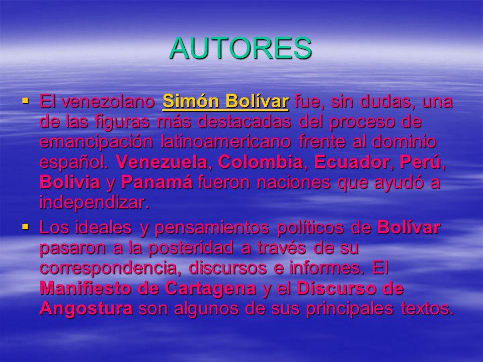 AUTORES El venezolano Simón Bolívar fue, sin dudas, una de las figuras más destacadas del proceso de emancipación latinoamericano frente al dominio español.