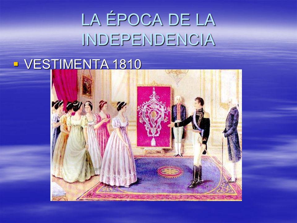 LA ÉPOCA DE LA INDEPENDENCIA VESTIMENTA 1810 VESTIMENTA 1810