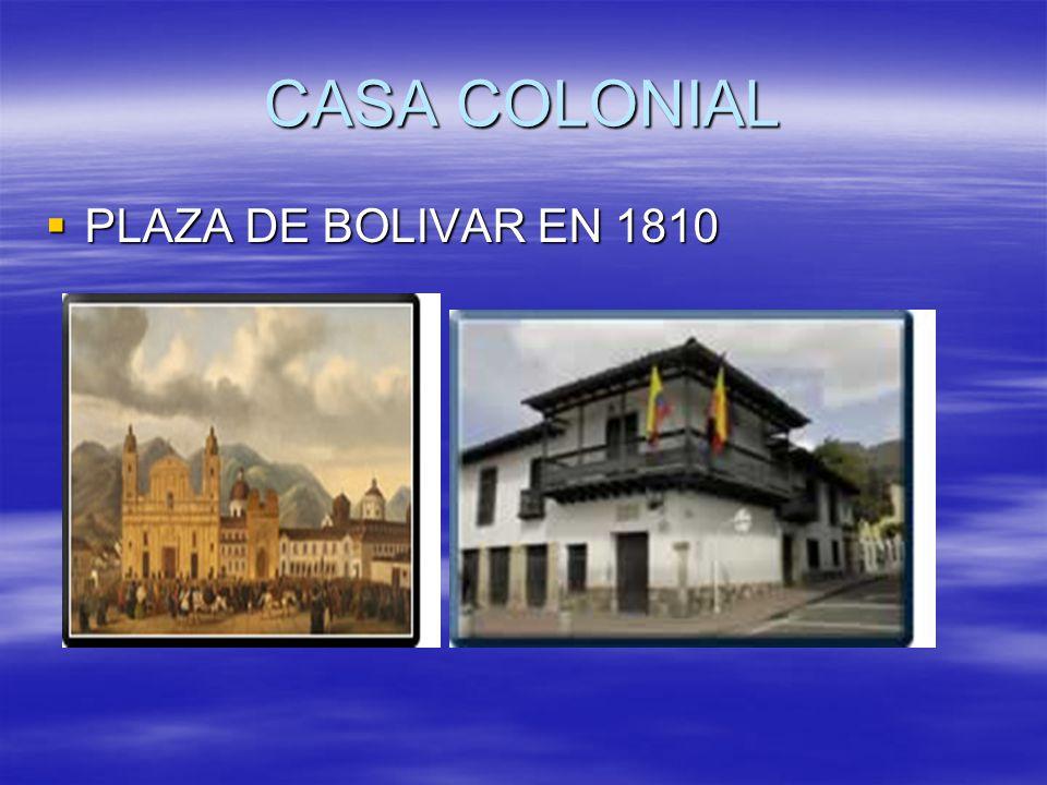 CASA COLONIAL PLAZA DE BOLIVAR EN 1810 PLAZA DE BOLIVAR EN 1810