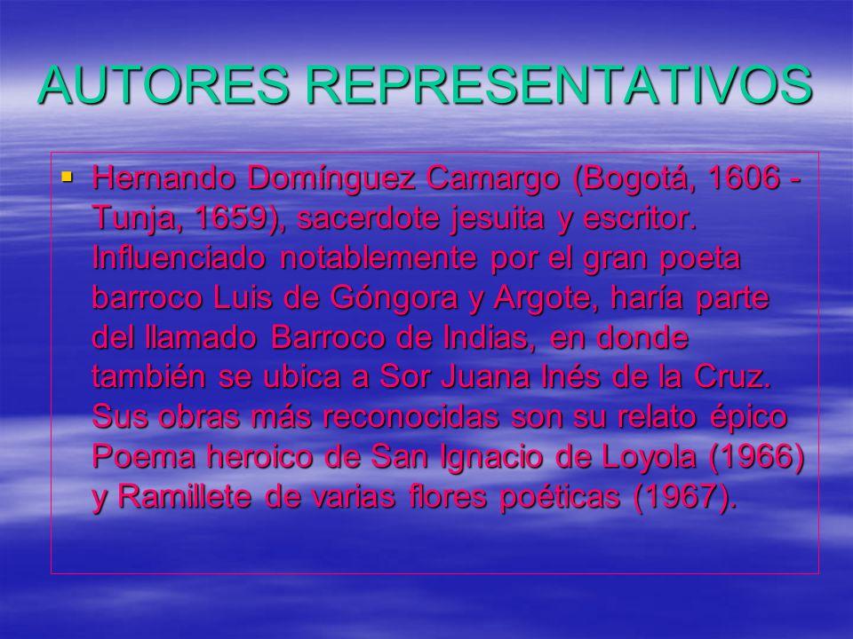 AUTORES REPRESENTATIVOS Hernando Domínguez Camargo (Bogotá, 1606 - Tunja, 1659), sacerdote jesuita y escritor.