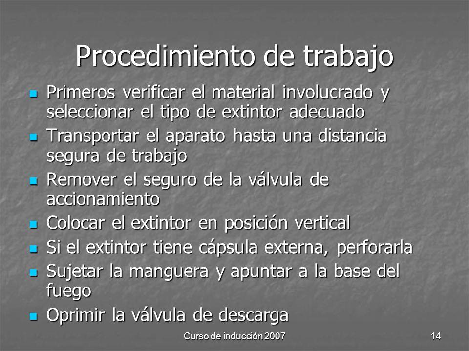 Curso de inducción 200714 Procedimiento de trabajo Primeros verificar el material involucrado y seleccionar el tipo de extintor adecuado Primeros veri