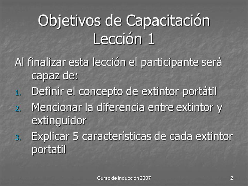 Curso de inducción 20072 Objetivos de Capacitación Lección 1 Al finalizar esta lección el participante será capaz de: 1. Definir el concepto de extint