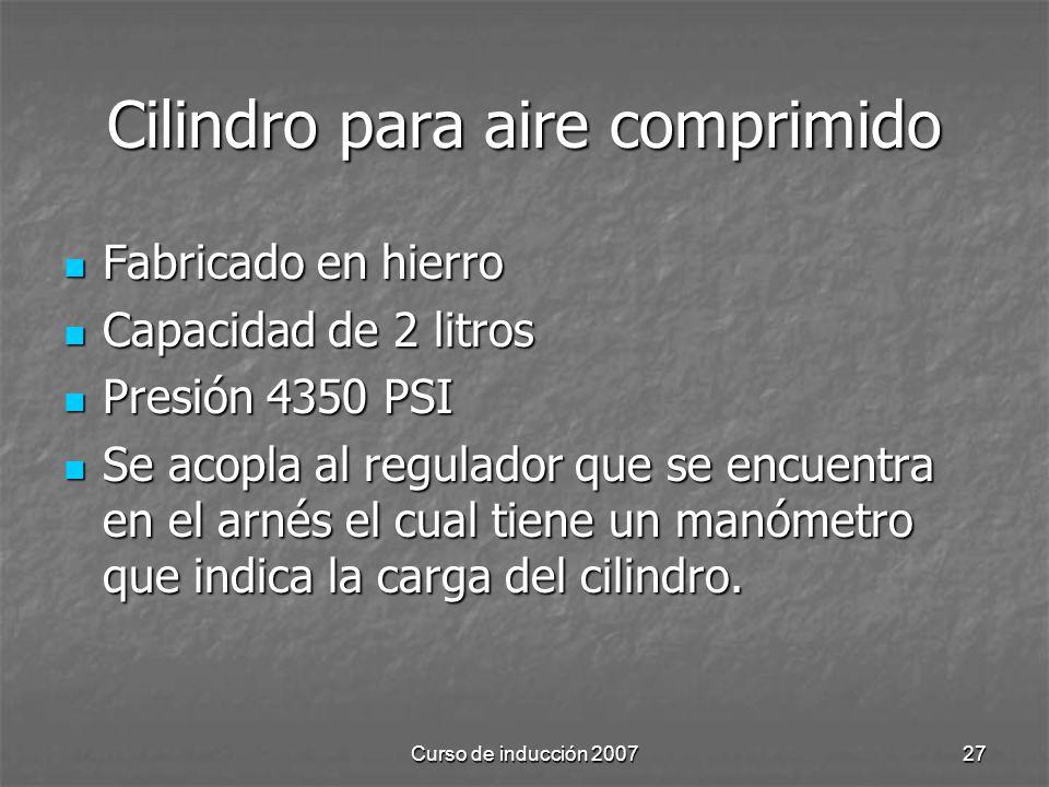 Curso de inducción 200727 Cilindro para aire comprimido Fabricado en hierro Fabricado en hierro Capacidad de 2 litros Capacidad de 2 litros Presión 4350 PSI Presión 4350 PSI Se acopla al regulador que se encuentra en el arnés el cual tiene un manómetro que indica la carga del cilindro.