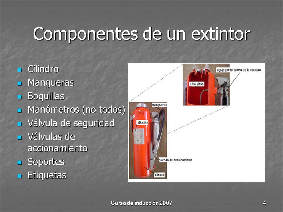 Curso de inducción 20074 Componentes de un extintor Cilindro Cilindro Mangueras Mangueras Boquillas Boquillas Manómetros (no todos) Manómetros (no todos) Válvula de seguridad Válvula de seguridad Válvulas de accionamiento Válvulas de accionamiento Soportes Soportes Etiquetas Etiquetas