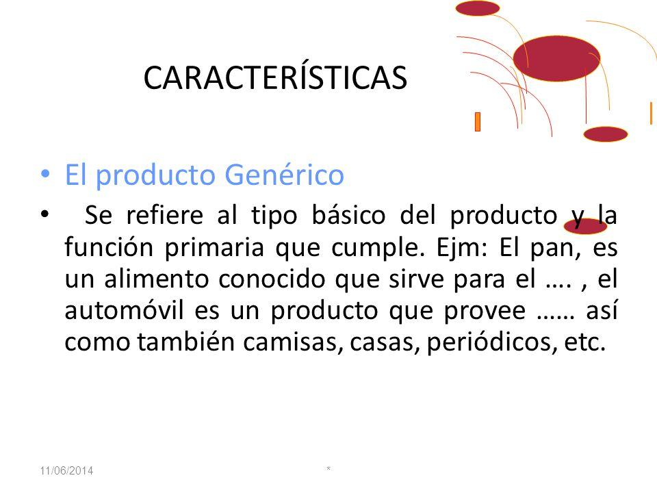 CARACTERÍSTICAS El producto Genérico Se refiere al tipo básico del producto y la función primaria que cumple.