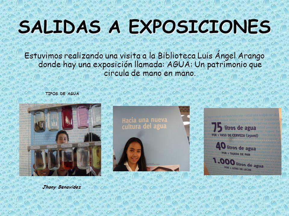 SALIDAS A EXPOSICIONES Estuvimos realizando una visita a la Biblioteca Luis Ángel Arango donde hay una exposición llamada: AGUA: Un patrimonio que cir