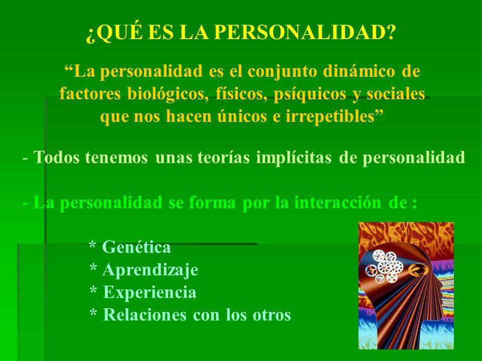 ¿QUÉ ES LA PERSONALIDAD? La personalidad es el conjunto dinámico de factores biológicos, físicos, psíquicos y sociales que nos hacen únicos e irrepeti