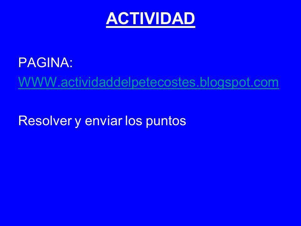 ACTIVIDAD PAGINA: WWW.actividaddelpetecostes.blogspot.com Resolver y enviar los puntos