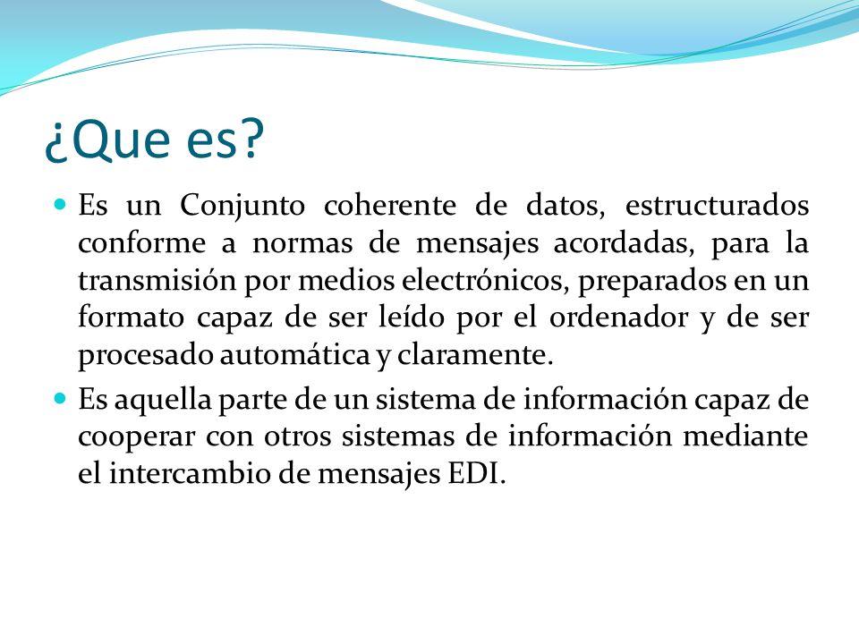 ¿Que es? Es un Conjunto coherente de datos, estructurados conforme a normas de mensajes acordadas, para la transmisión por medios electrónicos, prepar