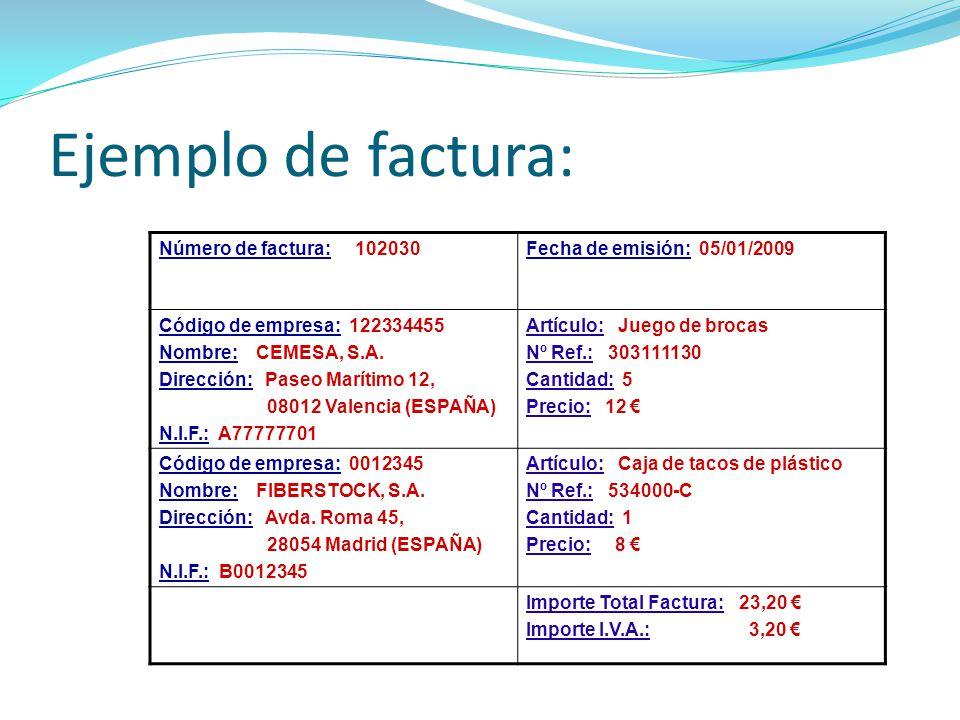 Ejemplo de factura: Número de factura: 102030Fecha de emisión: 05/01/2009 Código de empresa: 122334455 Nombre: CEMESA, S.A. Dirección: Paseo Marítimo