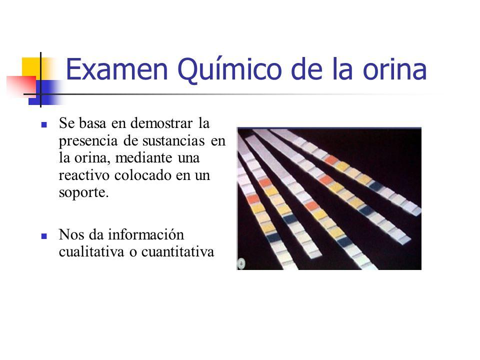 Examen Químico de la orina Se basa en demostrar la presencia de sustancias en la orina, mediante una reactivo colocado en un soporte. Nos da informaci