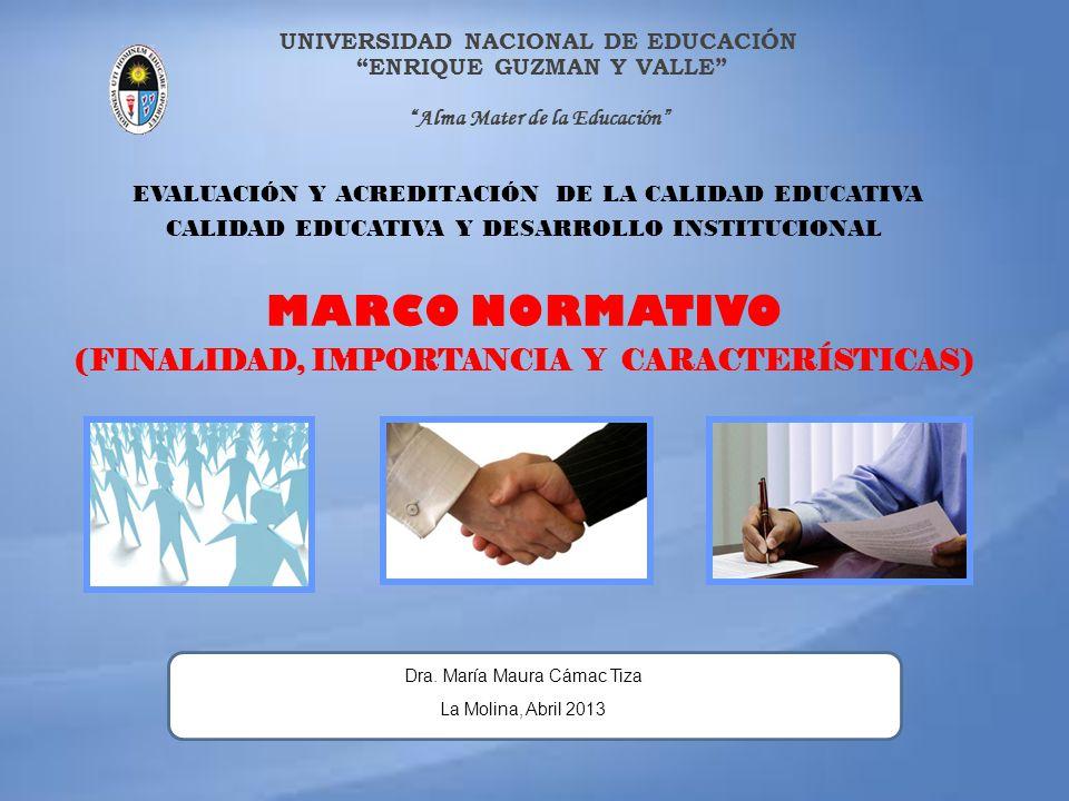 EVALUACIÓN Y ACREDITACIÓN DE LA CALIDAD EDUCATIVA CALIDAD EDUCATIVA Y DESARROLLO INSTITUCIONAL MARCO NORMATIVO (FINALIDAD, IMPORTANCIA Y CARACTERÍSTIC