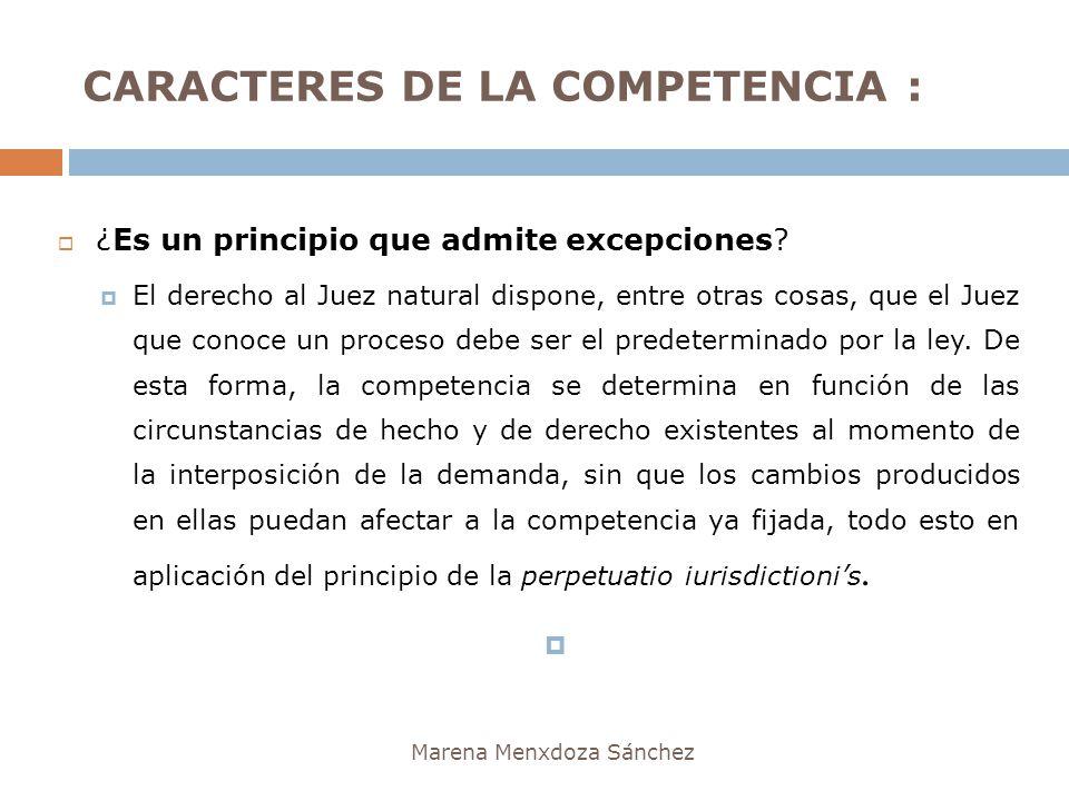 CARACTERES DE LA COMPETENCIA : Marena Menxdoza Sánchez ¿Es un principio que admite excepciones? El derecho al Juez natural dispone, entre otras cosas,