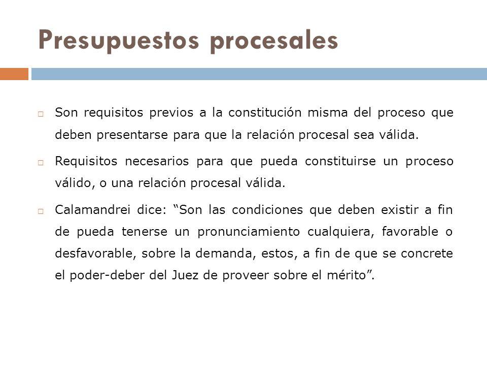 Presupuestos procesales Son requisitos previos a la constitución misma del proceso que deben presentarse para que la relación procesal sea válida. Req