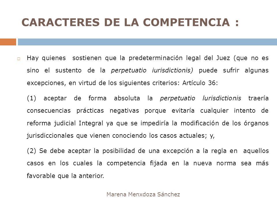 CARACTERES DE LA COMPETENCIA : Marena Menxdoza Sánchez Hay quienes sostienen que la predeterminación legal del Juez (que no es sino el sustento de la