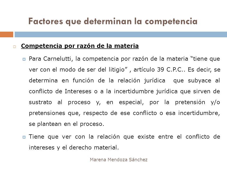 Factores que determinan la competencia Marena Mendoza Sánchez Competencia por razón de la materia Para Carnelutti, la competencia por razón de la mate