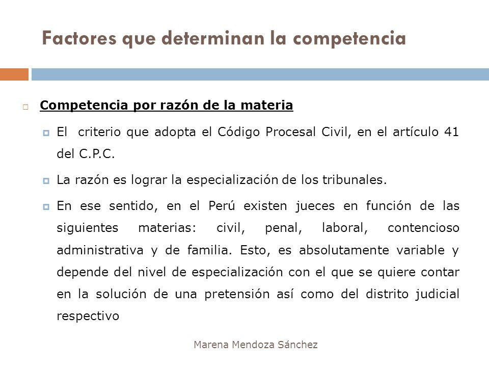 Factores que determinan la competencia Marena Mendoza Sánchez Competencia por razón de la materia El criterio que adopta el Código Procesal Civil, en