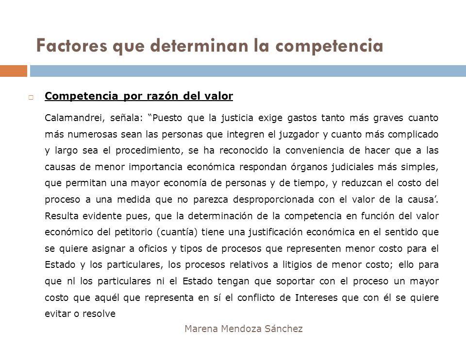 Factores que determinan la competencia Marena Mendoza Sánchez Competencia por razón del valor Calamandrei, señala: Puesto que la justicia exige gastos